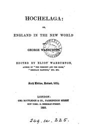 Cover of: Hochelaga; or, England in the New World [by G.D. Warburton] ed. E. Warburton. By G. Warburton ..