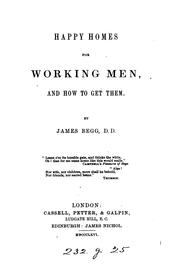 Cover of: Happy homes for working men, and how to get them | James Begg