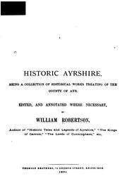 Cover of: Historic Ayrshire: Being a Collection of Historical Works Treating of the County of Ayr | William Robertson