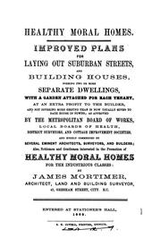Cover of: Healthy moral homes, improved plans for laying out suburban streets and building houses. [Text ..