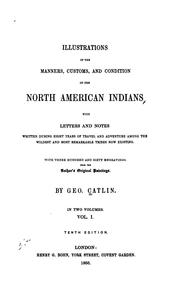 Cover of: Illustrations of the Manners, Customs and Condition of the North American Indians: With Letters ... | George Catlin