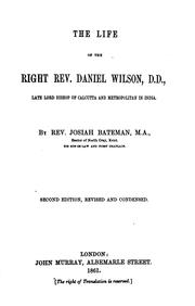 Cover of: The Life of the Right Rev. Daniel Wilson, D. D., Late Lord Bishop of ... | Josiah Bateman