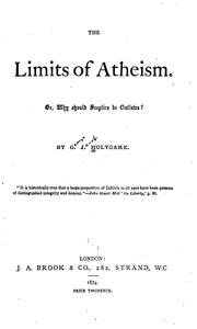 Cover of: The Limits of Atheism. Or, Why Should Sceptics be Outlaws | George Jacob Holyoake