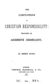 Cover of: The limitations of Christian responsibility, thoughts on aggressive Christianity | Henry Dunn
