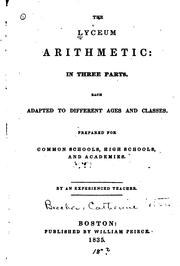 Cover of: The Lyceum Arithmetic: In Three Parts : Each Adapted to Different Ages and Classes : Prepared ..