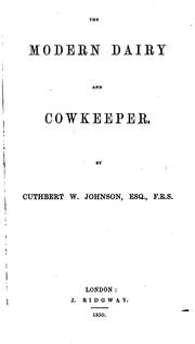 Cover of: The modern dairy and cowkeeper | Cuthbert Johnson
