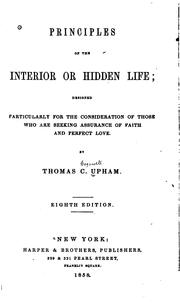 Cover of: Principles of the Interior Or Hidden Life: Designed Particularly for the Consideration of Those ... | Thomas Cogswell Upham