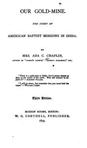 Cover of: Our Gold-mine: The Story of American Baptist Missions in India | Ada C. Chaplin