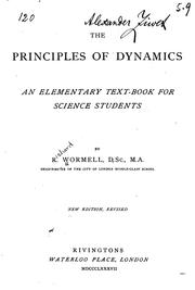 Cover of: The Principles of Dynamics: An Elementary Text-book for Science Students... | Richard Wormell