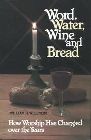 Cover of: Word, water, wine and bread: how worship has changed over the years