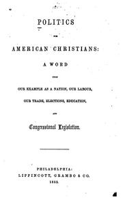 Cover of: Politics for American Christians: A Word Upon Our Example as a Nation, Our Labour, Our Trade ..