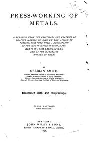 Cover of: Press-working of Metals: A Treatise Upon the Principles and Practice of Shaping Metals in Dies ..