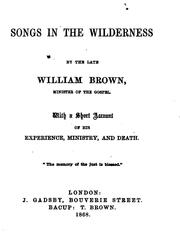 Cover of: Songs in the wilderness, by W. Brown. With a short account of his experience, ministry, and death | William Brown