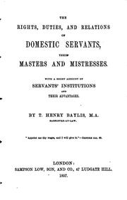 Cover of: The Rights, Duties, and Relations of Domestic Servants, Their Masters and Mistresses: With a ... | Thomas Henry Baylis