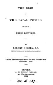 Cover of: The rise of papal power traced in 3 lectures | Robert Hussey