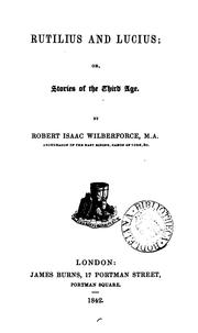 Cover of: Rutilius and Lucius; or, Stories of the third age | Robert Isaac Wilberforce