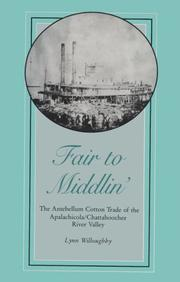 Cover of: Fair to middlin': the antebellum cotton trade of the Apalachicola/Chattahooche [i.e. Chattahoochee] River Valley