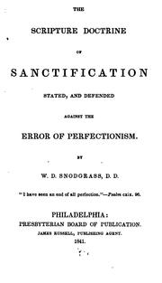 Cover of: The Scripture Doctrine of Sanctification Stated, and Defended Against Error of Perfectionism ... | William Davis Snodgrass