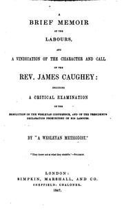 Cover of: A brief memoir of the labours and a vindication of the character and call of the rev. J. Caughey ... |
