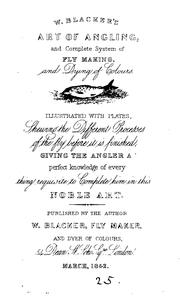 Cover of: W. Blacker's Art of angling, and complete system of fly making, and dying of colours