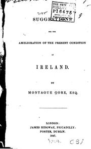 Cover of: Suggestions for the Amelioration of the Present Condition of Ireland | Montague Gore
