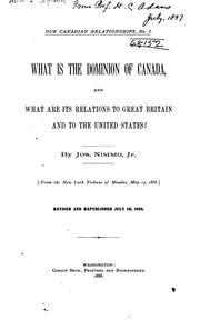 Cover of: What is the Dominion of Canada: And what are Its Relations to Great Britain and to the United ..