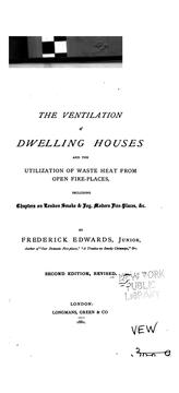 Cover of: The Ventilation of Dwelling Houses and the Utilization of Waste Heat from Open Fire-places ... | Frederick Edwards
