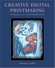 Cover of: Creative Digital Printmaking: A Photographer's Guide to Professional Desktop Printing (Photography for All Levels: Intermediate)