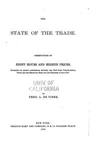 Cover of: The State of the Trade: Observations on Eight Hours and Higher Prices ... | Theodore Low De Vinne
