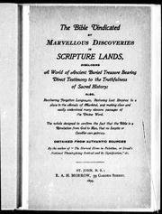 Cover of: The Bible vindicated by marvellous discoveries in scripture lands, disclosing a world of ancient buried treasure bearing direct testimony to the truthfulness of sacred history |