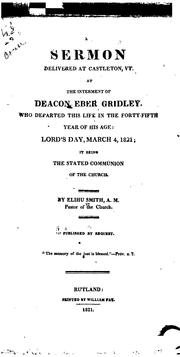 Cover of: A Sermon Delivered at Castleton, Vt.: At the Interment of Deacon Eber Gridley, who Departed this ... |