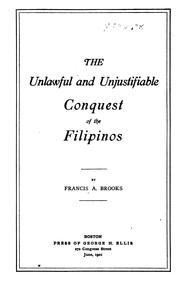 Cover of: The Unlawful and Unjustifiable Conquest of the Filipinos | Francis Augustus Brooks