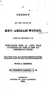 Cover of: Sermon on the Death of Rev. Abijah Wines who Died Feb. 11, 1833, Delivered on the Following ..