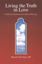 Cover of: Living the truth in love | Benedict M. Ashley