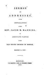 Cover of: Sermon and Addresses, at the Installation of the Rev. Jacob M. Manning, as Associate Pastor of ..