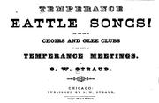 Cover of: Temperance Battle Songs: For the Use of Choirs and Glee Clubs in All Kinds of Temperance Meetings |