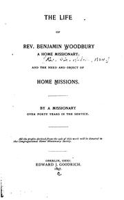 Cover of: The Life of Rev. Benjamin Woodbury, a Home Missionary: And the Need and Object of Home Missions |