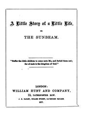 Cover of: A little story of a little life; or, The sunbeam |