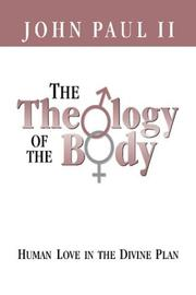 Cover of: The theology of the body: human love in the divine plan
