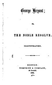 Cover of: George Bryant; Or, The Noble Resolve ... |