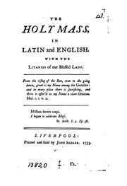 Cover of: The holy mass, in Latin and English. With the litanies of our blessed Lady |