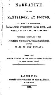 Cover of: Narrative of the Martyrdom: At Boston, of William Robinson, Marmaduke Stevenson, Mary Dyer, and ... |