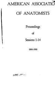 Proceedings of the ... annual session of the Association of American Anatomists. v.1-14, 1888-1900