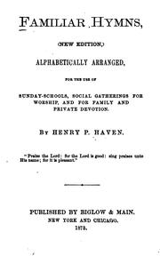 Cover of: Familiar Hymns: Alphabetically Arranged, for the Use of Sunday-schools, Social Gatherings for ... |