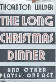Cover of: The long Christmas dinner and other plays in one act