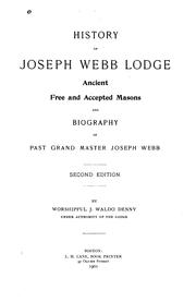 History of Joseph Webb Lodge, Ancient Free and Accepted Masons, and Biography of Past Grand ...
