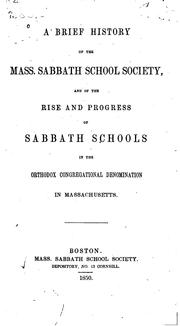 Cover of: A Brief History of the Mass. Sabbath School Society: And of the Rise and Progress of Sabbath ... |