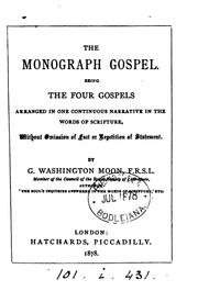 Cover of: The monograph Gospel, the four Gospels arranged in one narrative by G.W. Moon |