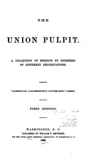 Cover of: The Union Pulpit: A Collection of Sermons by Ministers of Different Denominations. |