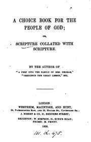 Cover of: A choice book for the people of God, or, Scripture collated with Scripture, by, the author of